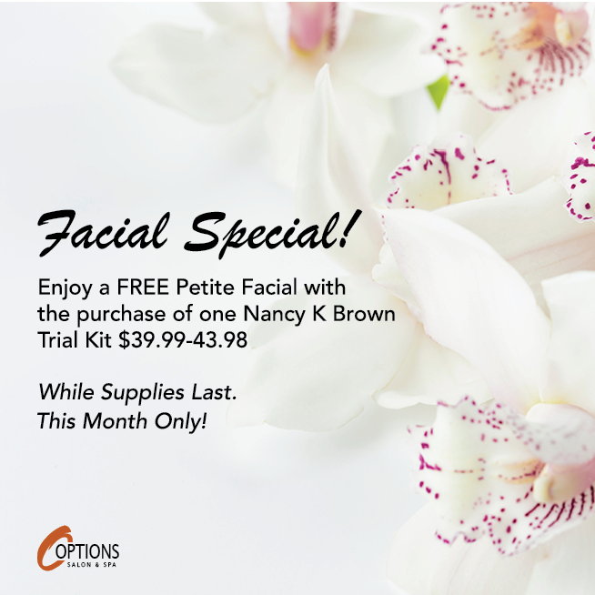 Facial Special: Enjoy a free pretite facial with the purchase of one Nancy K Brown Trial Kit. April Only.