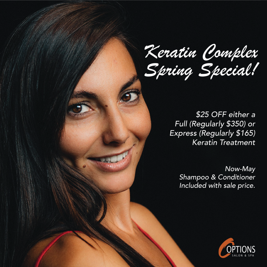 Keratin Complex spring special $25 off a full or express keratin treatment